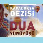 Kapadokya Gezisi ve Dua Yürüyüşü